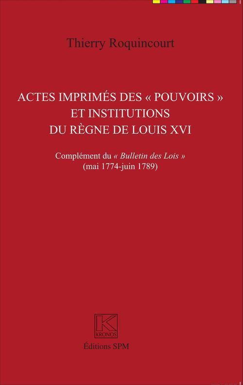 """Thierry Roquincourt Actes imprimés des """"pouvoirs"""" et institutions du règne de Louis XVI"""