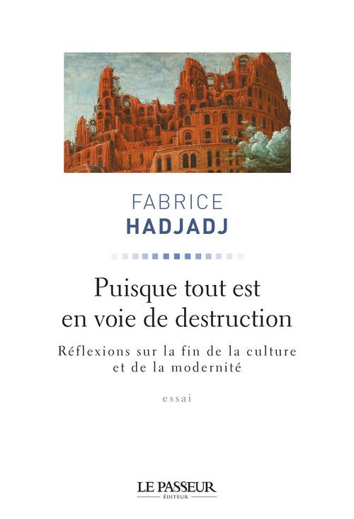 Fabrice Hadjadj Puisque tout est en voie de destruction