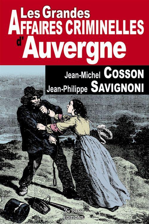Jean-Philippe Savignoni Jean-Michel Cosson Les grandes affaires criminelles d'Auvergne