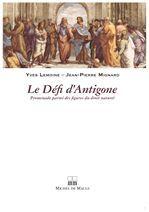Yves Lemoine Le defi d'Antigone ; promenade parmi des figures du droit naturel