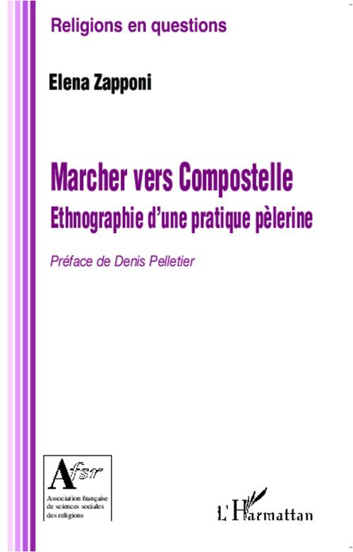 Elena Zapponi Marcher vers Compostelle ; ethnographie d'une pratique pèlerine