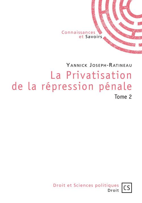 Yannick Joseph-Ratineau La Privatisation de la répression pénale - Tome 2