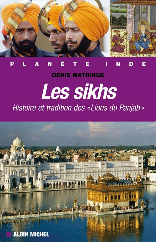 """Les sikhs ; histoire et tradition des """"lions du Penjab"""""""