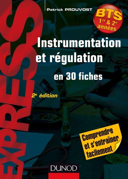 Patrick Prouvost Instrumentation et régulation- 2e éd. - En 30 fiches - Comprendre et s'entraîner facilement