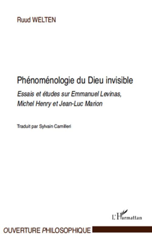 Ruud Welten Phénoménologie du Dieu invisible ; essais et études sur Emmanuel Levinas, Michel Henry et Jean-Luc Marion
