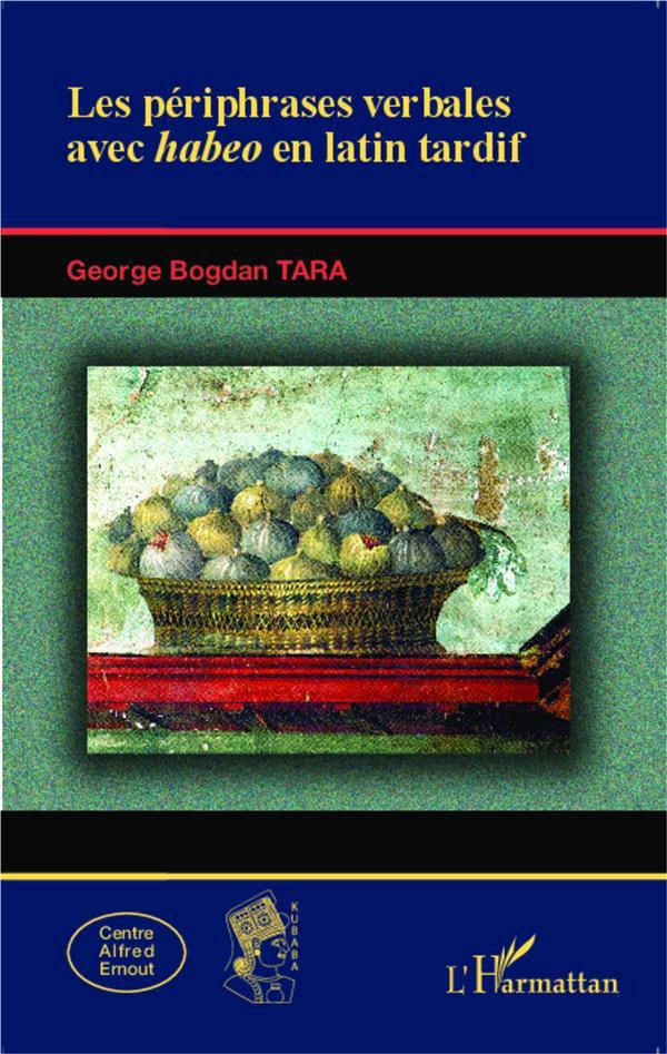George Bogdan Tara Les périphrases verbales avec <em>habeo</em> en latin tardif