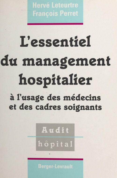 L'essentiel du management hospitalier : à l'usage des médecins et des cadres soignants