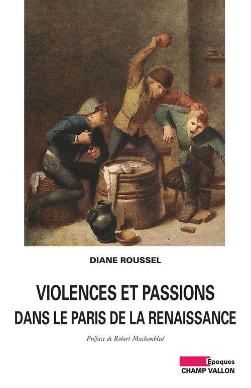 Diane ROUSSEL Violences et passions dans le Paris de la Renaissance