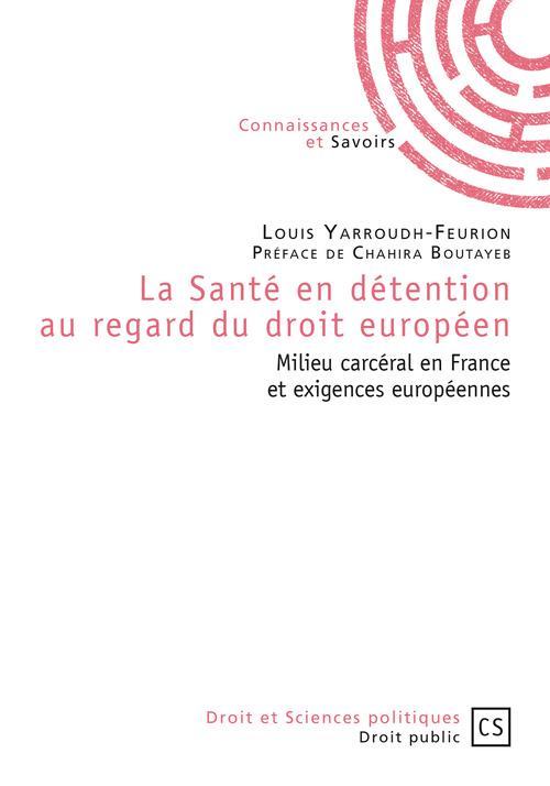 Louis Yarroudh-Feurion La Santé en détention au regard du droit européen