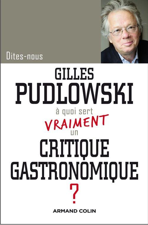 Gilles Pudlowski A quoi sert vraiment un critique gastronomique?