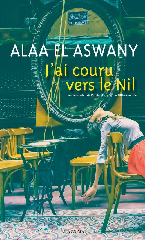 Alaa El Aswany J'ai couru vers le Nil