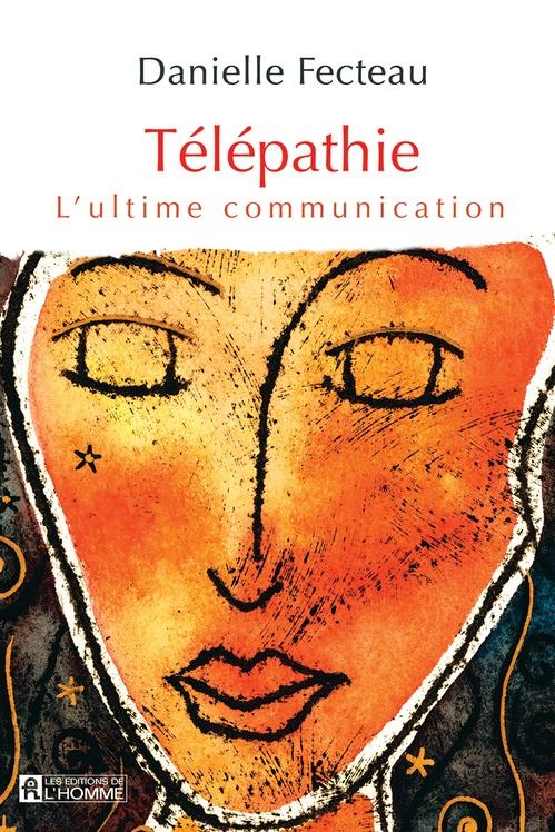 Danielle Fecteau Télépathie ; l'ultime communication