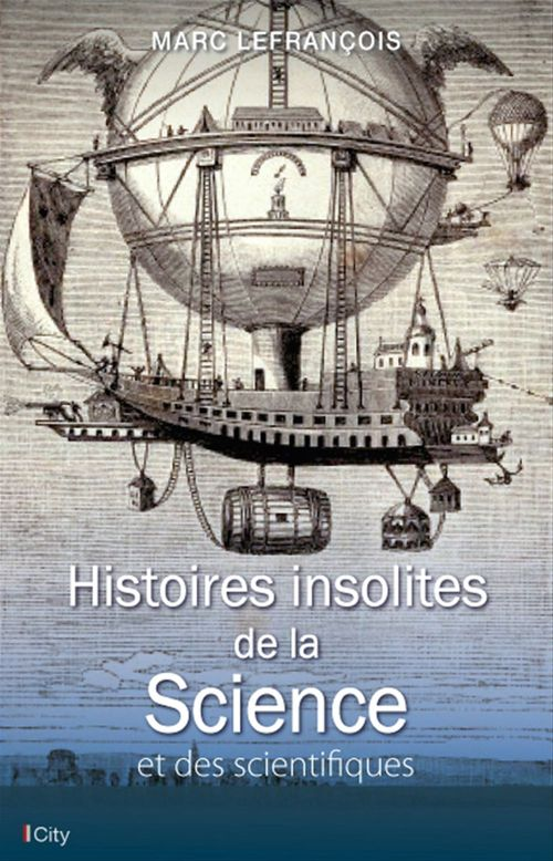 Marc Lefrançois Histoires insolites de la Science et des scientifiques