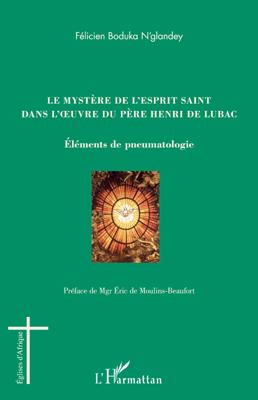 Felicien Boduka N'Glandey Le mystère de l'esprit saint dans l'oeuvre du père Henri de Lubac ; éléments de pneumatologie