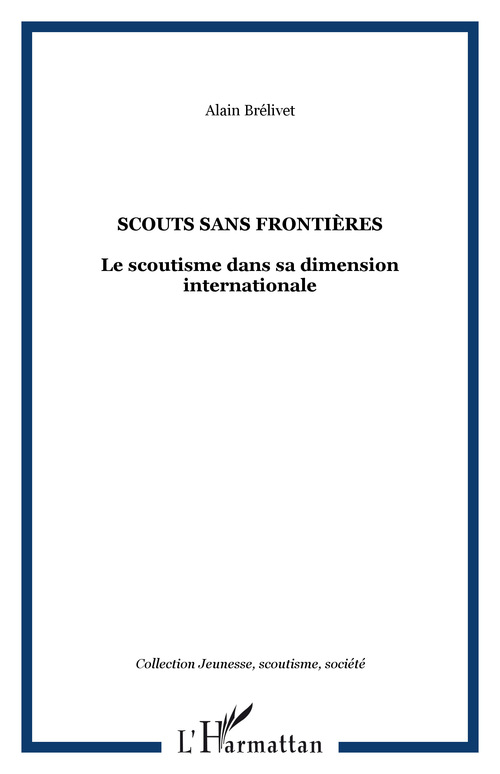 Alain Brelivet Scouts Sans Frontieres ; Le Scoutisme Dans Sa Dimension Internationale