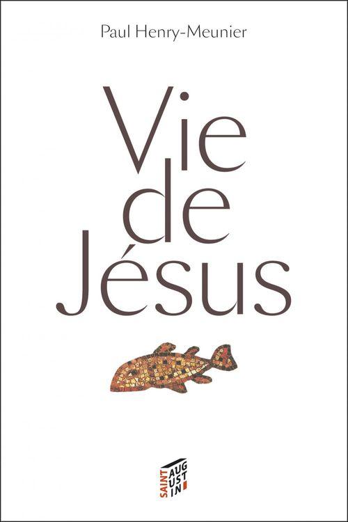 Paul Henry-Meunier Vie de Jésus