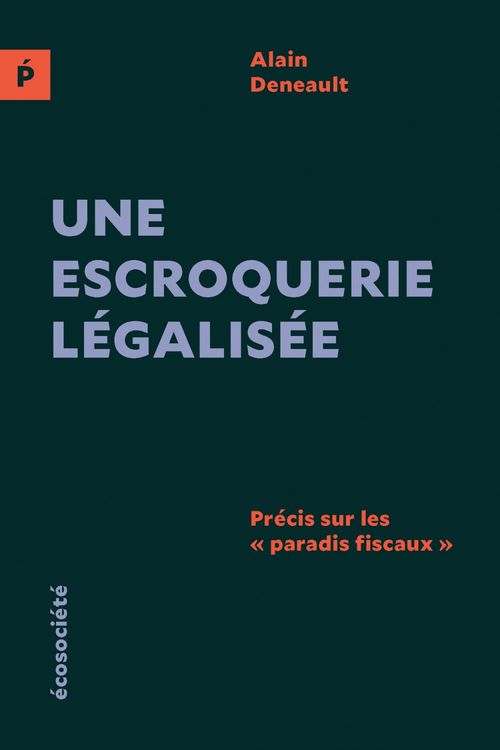 Alain Deneault Une escroquerie légalisée (édition européenne)