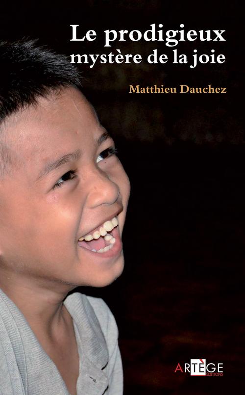 Matthieu Dauchez Le prodigieux mystère de la joie