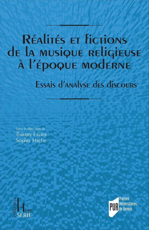 Thierry Favier Réalités et fictions de la musique religieuse à l´époque moderne