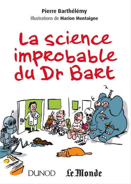Pierre Barthélemy La science improbable du Dr Bart