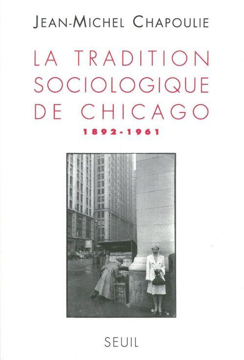 Jean-michel Chapoulie La Tradition sociologique de Chicago (1892-1961)