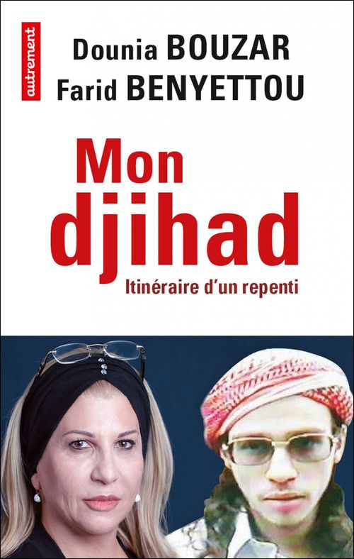 Dounia Bouzar Mon djihad. Itinéraire d'un repenti