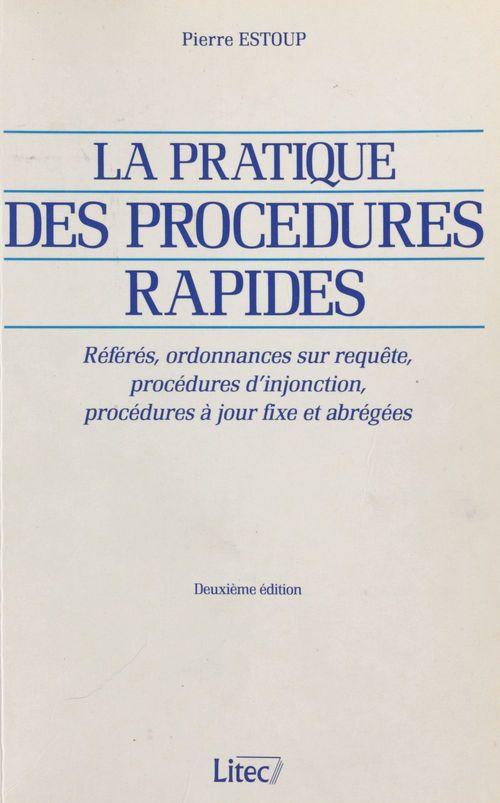 La pratique des procédures rapides : référés, ordonnances sur requête, procédures d'injonction, procédures à jour fixe et abrégées