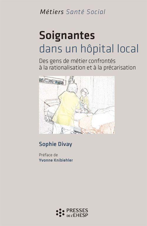 Sophie Divay Soignantes dans un hôpital local : Des gens confrontés à la rationalisation et à la précarisation
