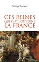 Ces reines qui ont gouvern� la France