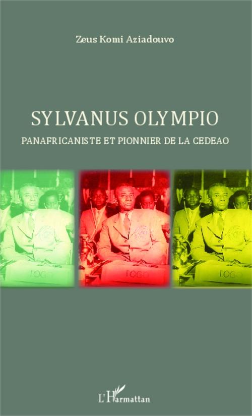 Zeus Komi Aziadouvo Sylvanus Olympio panafricaniste et pionnier de la CEDEAO