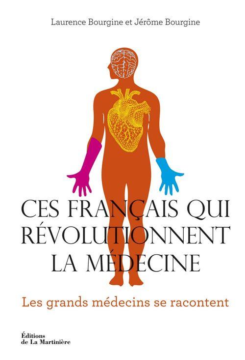 Laurence  Bourgine Ces Français qui révolutionnent la médecine. Les G