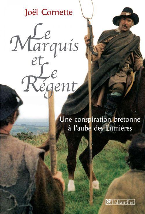 Le Marquis et le régent - Une conspiration bretonne à l'aube des Lumières