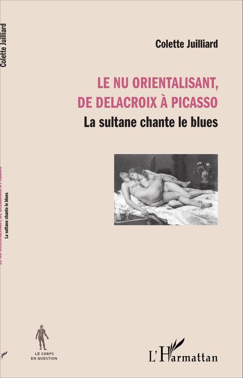Colette Juilliard Le nu orientalisant, de Delacroix à Picasso