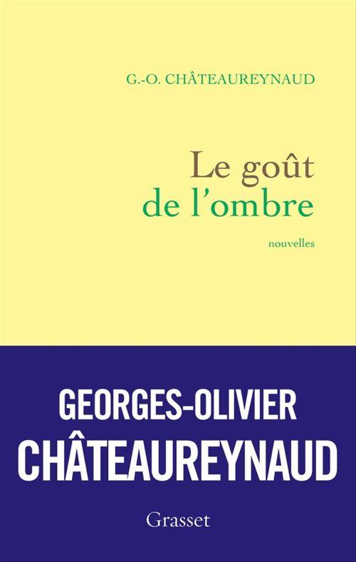 Georges-Olivier Châteaureynaud Le goût de l'ombre
