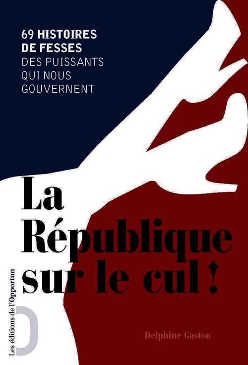 Delphine Gaston La République sur le cul !