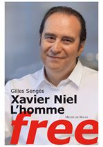 Gilles Senges Xavier Niel, l'homme Free