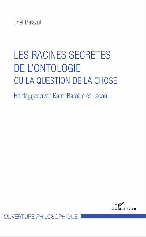 Joël Balazut Les racines secrètes de l'ontologie ou la question de la chose
