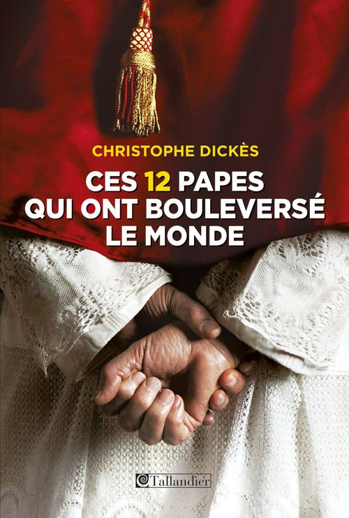 Christophe Dickes Ces 12 papes qui ont bouleversé le monde