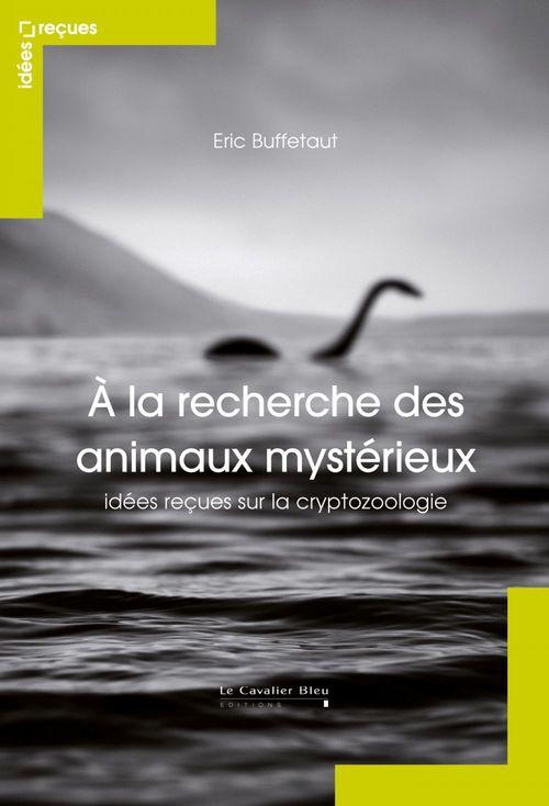 Eric Buffetaut A la recherche des animaux mystérieux
