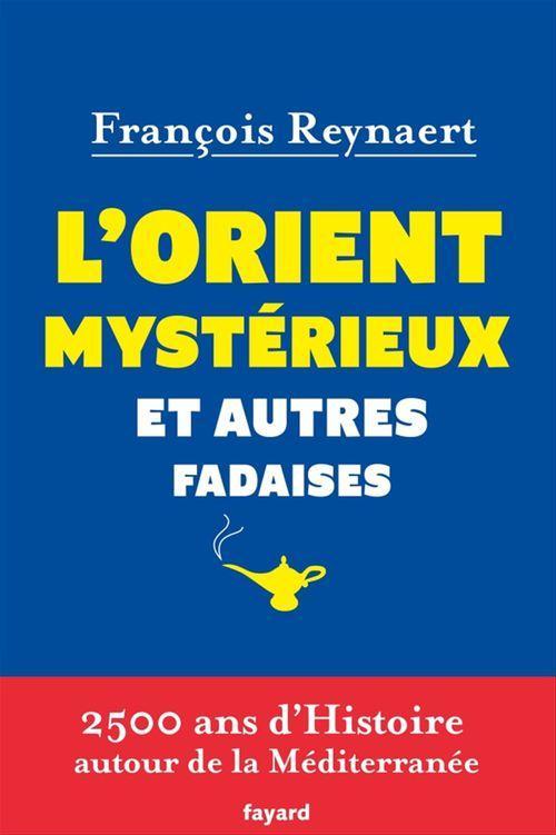 François Reynaert L'Orient mystérieux et autres fadaises