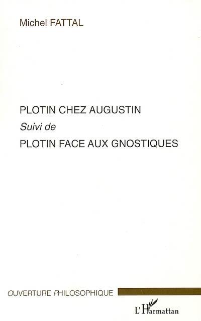 Michel Fattal Plotin chez Augustin ; Plotin face aux gnostiques