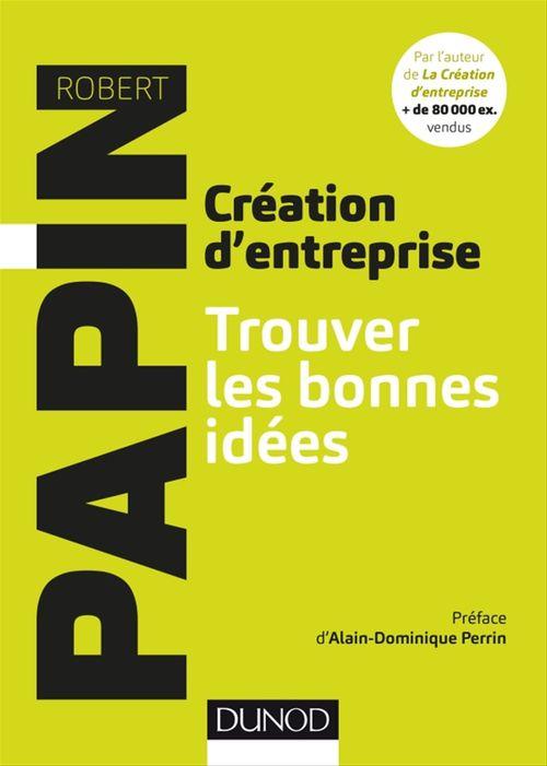 Robert Papin Création d'entreprise : Trouver les bonnes idées