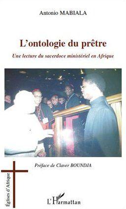 Antonio Mabiala L'ontologie du prêtre ; une lecture du sacerdoce ministériel en Afrique