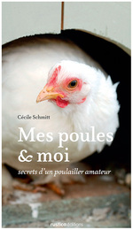 Mes poules et moi ; secret d'un poulailler amateur