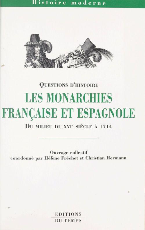 Hélène Fréchet Les Monarchies française et espagnole du milieu du XVIe siècle à 1714