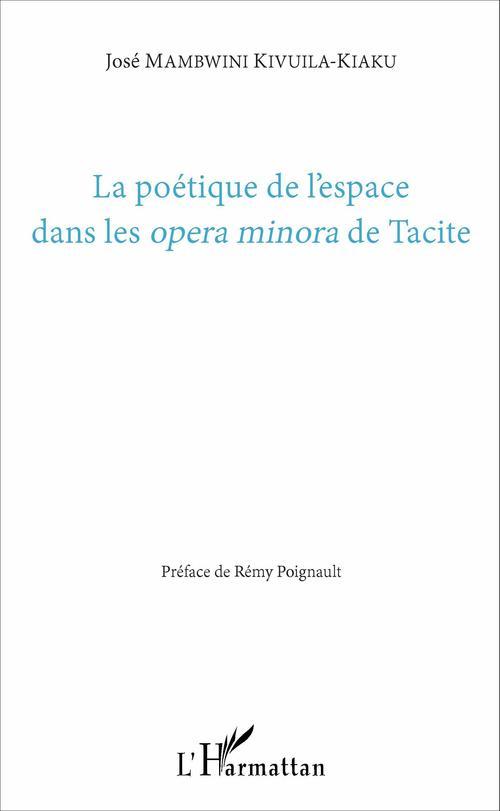 La poétique de l'espace dans les <em>opera minora</em> de Tacite