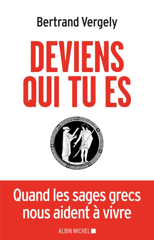 Bertrand Vergely Deviens qui tu es