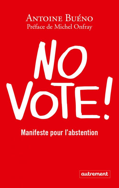 Antoine Buéno No vote ! Manifeste pour l'abstention