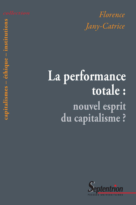 Florence Jany-Catrice La performance totale: nouvel esprit du capitalisme?