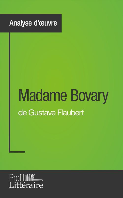 Madame Bovary de Gustave Flaubert (Analyse approfondie)